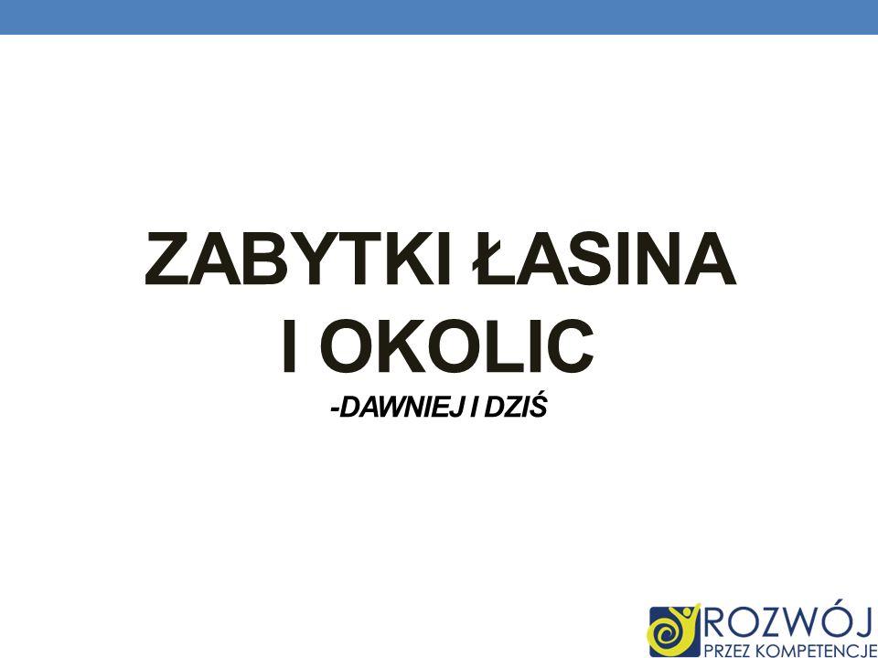 Zabytki Łasina i okolic -Dawniej i Dziś