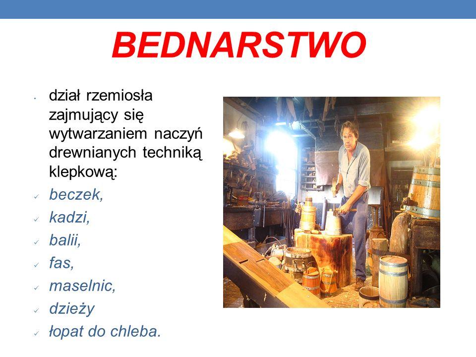 BEDNARSTWO dział rzemiosła zajmujący się wytwarzaniem naczyń drewnianych techniką klepkową: beczek,