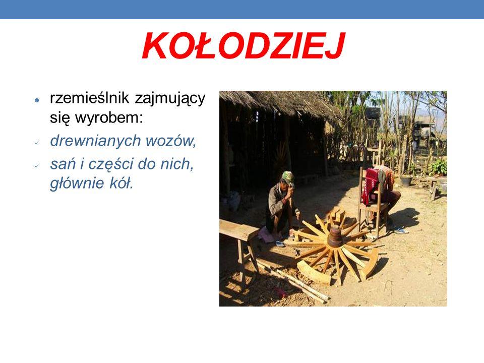 KOŁODZIEJ rzemieślnik zajmujący się wyrobem: drewnianych wozów,