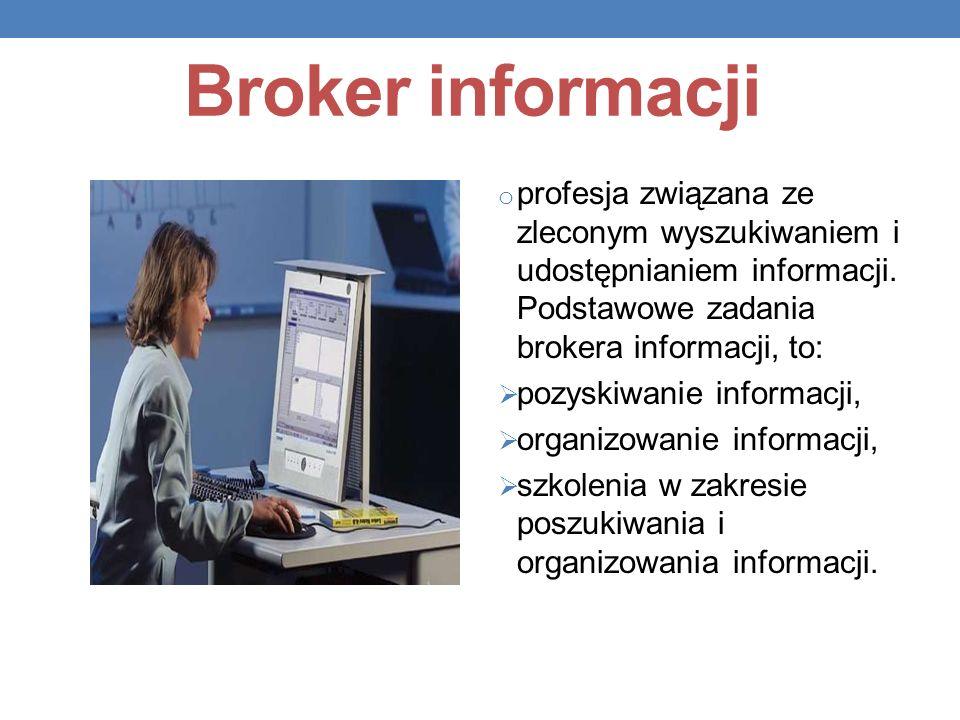 Broker informacji profesja związana ze zleconym wyszukiwaniem i udostępnianiem informacji. Podstawowe zadania brokera informacji, to: