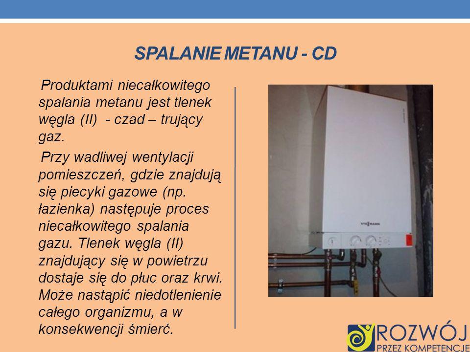 SPALANIE METANU - CD Produktami niecałkowitego spalania metanu jest tlenek węgla (II) - czad – trujący gaz.