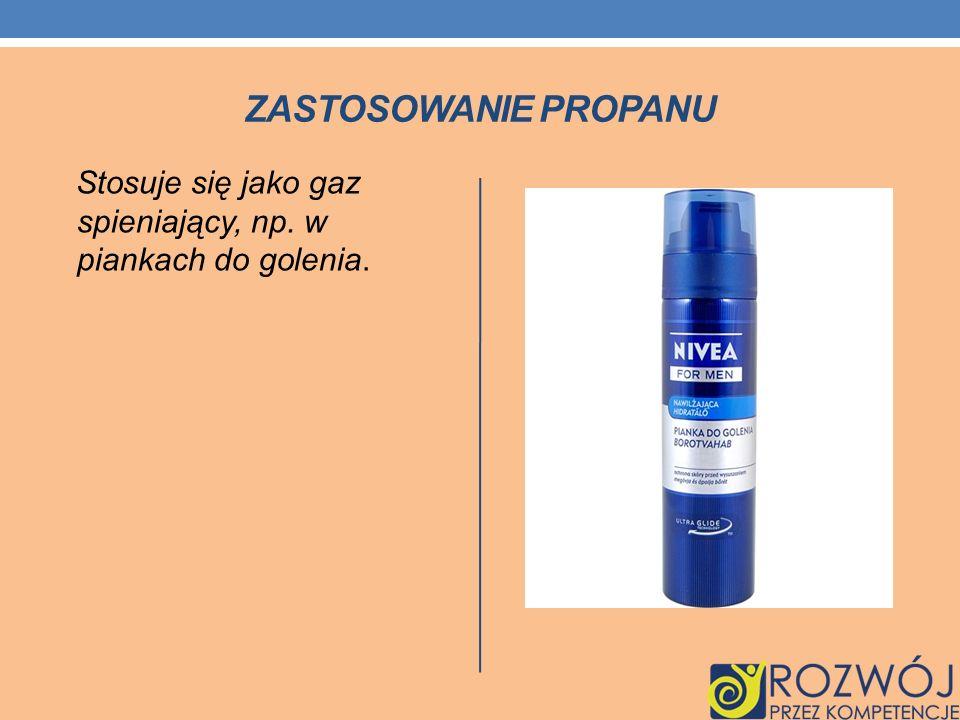 Zastosowanie propanu Stosuje się jako gaz spieniający, np. w piankach do golenia.