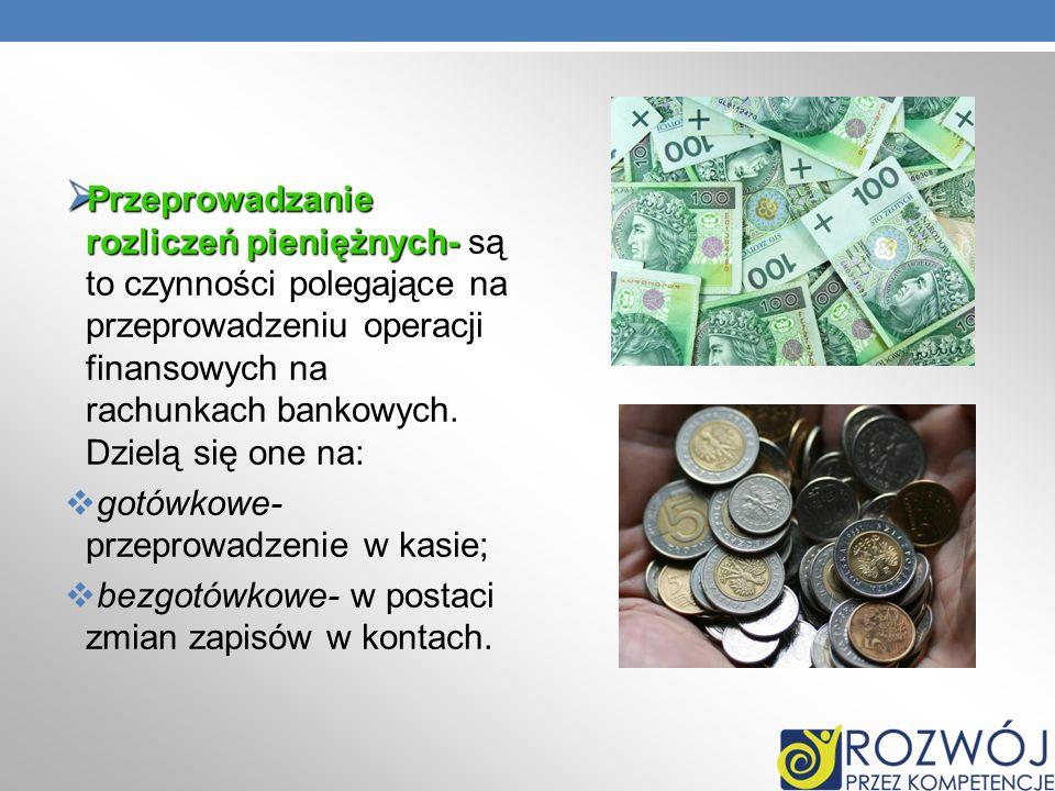 Przeprowadzanie rozliczeń pieniężnych- są to czynności polegające na przeprowadzeniu operacji finansowych na rachunkach bankowych. Dzielą się one na: