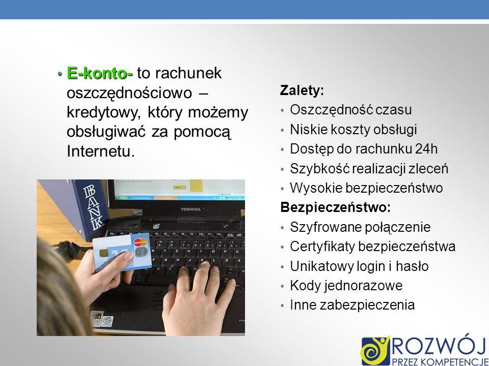 E-konto- to rachunek oszczędnościowo – kredytowy, który możemy obsługiwać za pomocą Internetu.