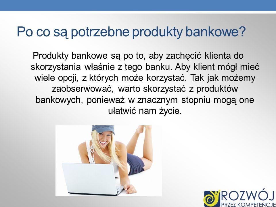 Po co są potrzebne produkty bankowe