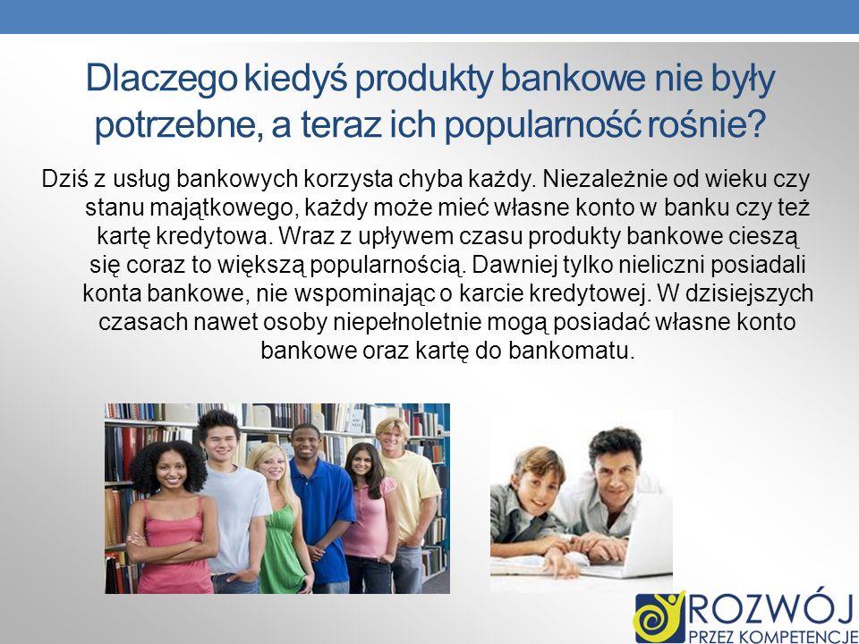 Dlaczego kiedyś produkty bankowe nie były potrzebne, a teraz ich popularność rośnie