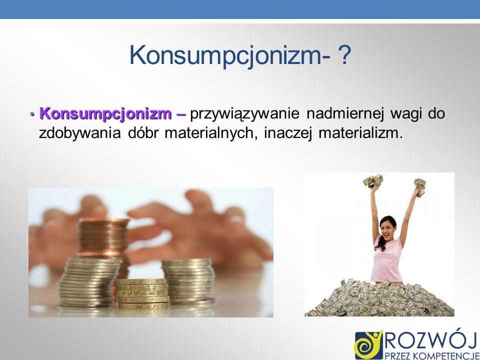 Konsumpcjonizm- .