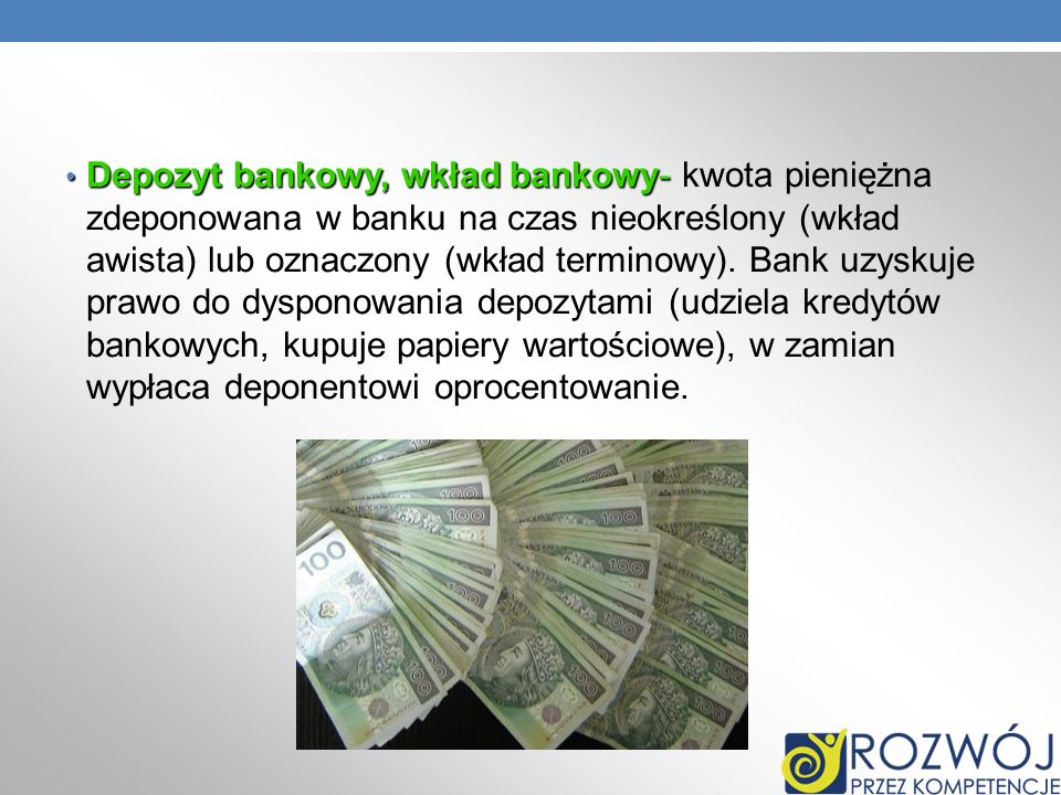 Depozyt bankowy, wkład bankowy- kwota pieniężna zdeponowana w banku na czas nieokreślony (wkład awista) lub oznaczony (wkład terminowy).