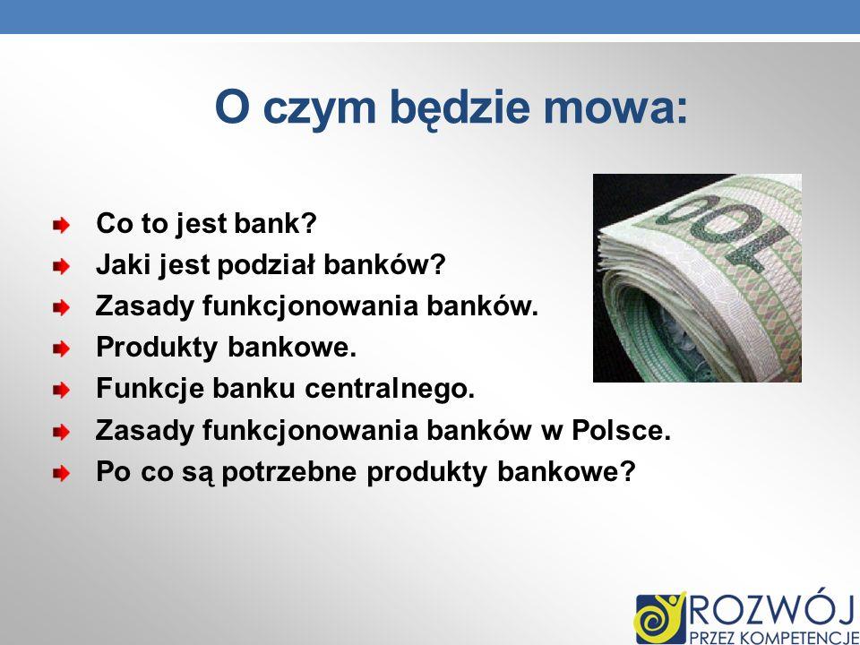 O czym będzie mowa: Co to jest bank Jaki jest podział banków