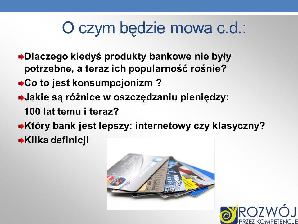 O czym będzie mowa c.d.: Dlaczego kiedyś produkty bankowe nie były potrzebne, a teraz ich popularność rośnie