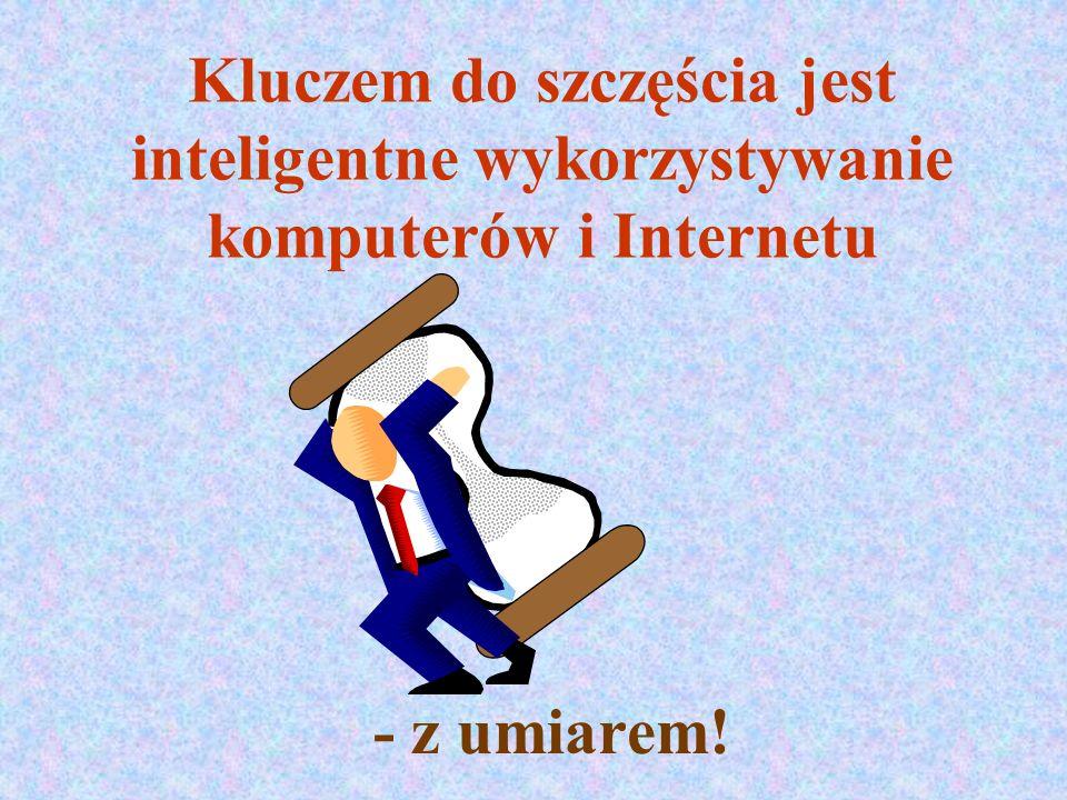 Kluczem do szczęścia jest inteligentne wykorzystywanie komputerów i Internetu