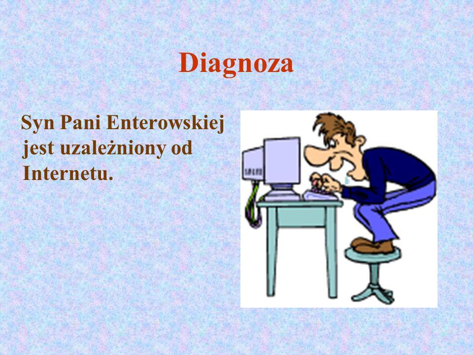 Diagnoza Syn Pani Enterowskiej jest uzależniony od Internetu.