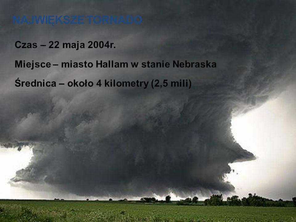 Największe tornado Czas – 22 maja 2004r.