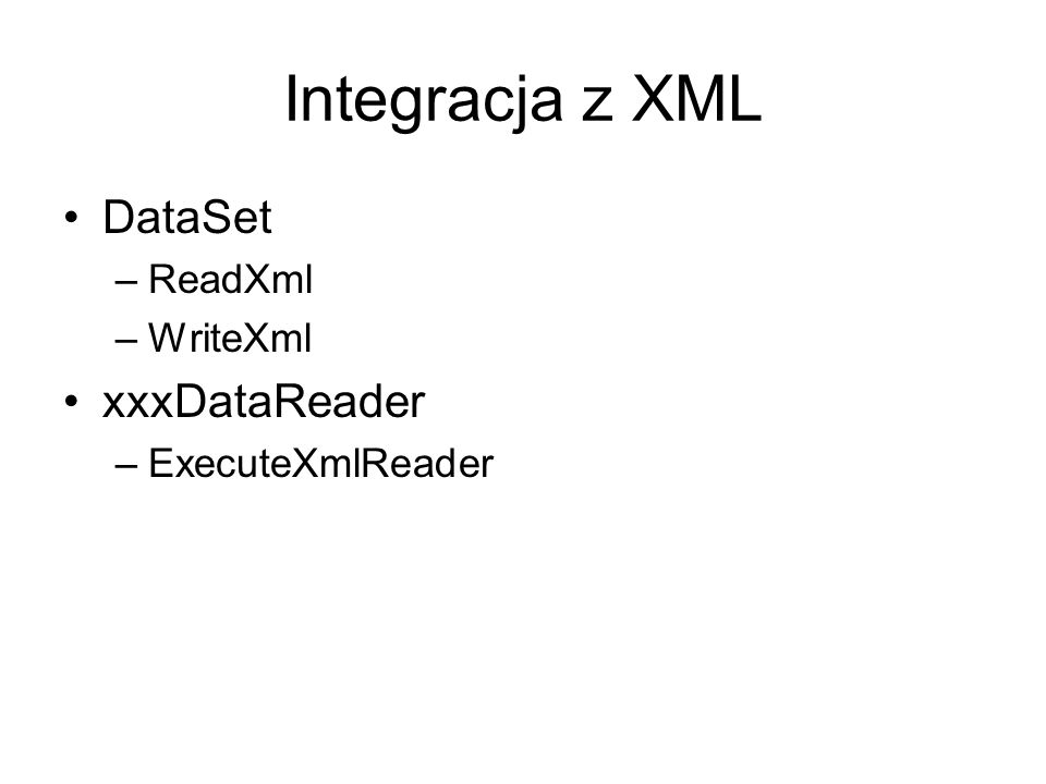 Integracja z XML DataSet xxxDataReader ReadXml WriteXml