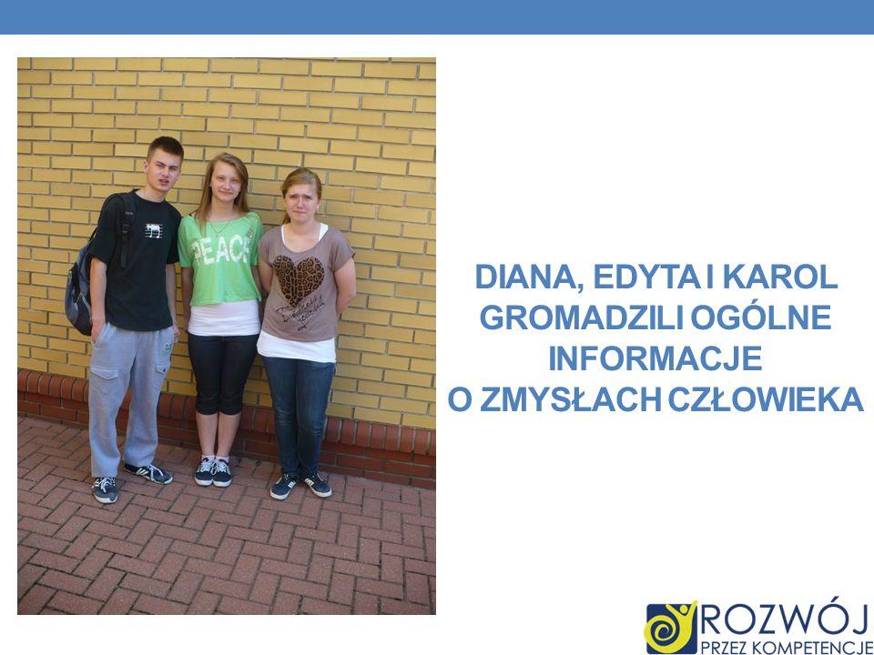 Diana, Edyta i karol gromadzili ogólne informacje o zmysłach człowieka