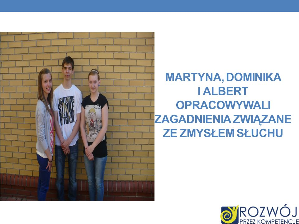 Martyna, dominika i albert opracowywali zagadnienia związane ze zmysłem słuchu