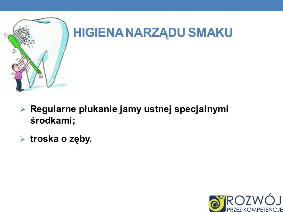 HIGIENA NARZĄDU SMAKU Regularne płukanie jamy ustnej specjalnymi środkami; troska o zęby.