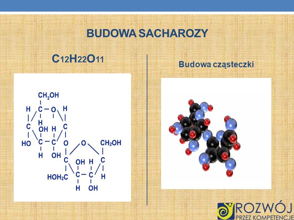 Budowa sacharozy C12H22O11 Budowa cząsteczki