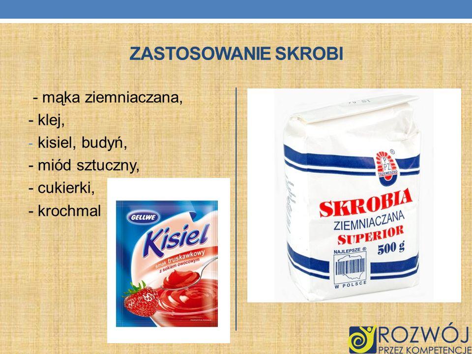 Zastosowanie skrobi - mąka ziemniaczana, - klej, kisiel, budyń,