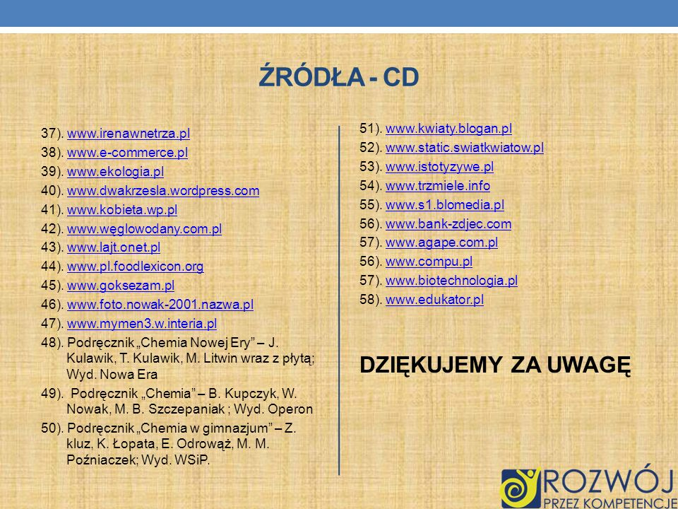 Źródła - cd DZIĘKUJEMY ZA UWAGĘ 51). www.kwiaty.blogan.pl