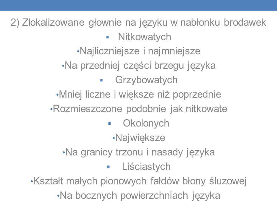 2) Zlokalizowane głownie na języku w nabłonku brodawek Nitkowatych