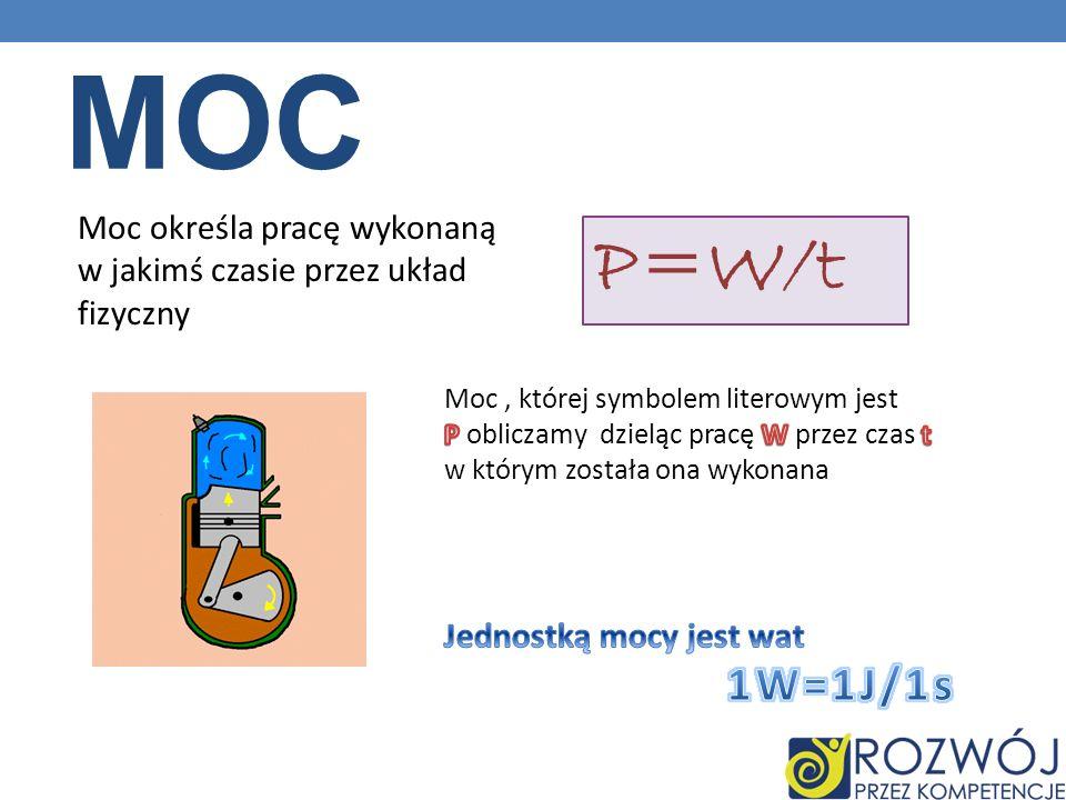 MOC Moc określa pracę wykonaną w jakimś czasie przez układ fizyczny. P=W/t. Moc , której symbolem literowym jest.