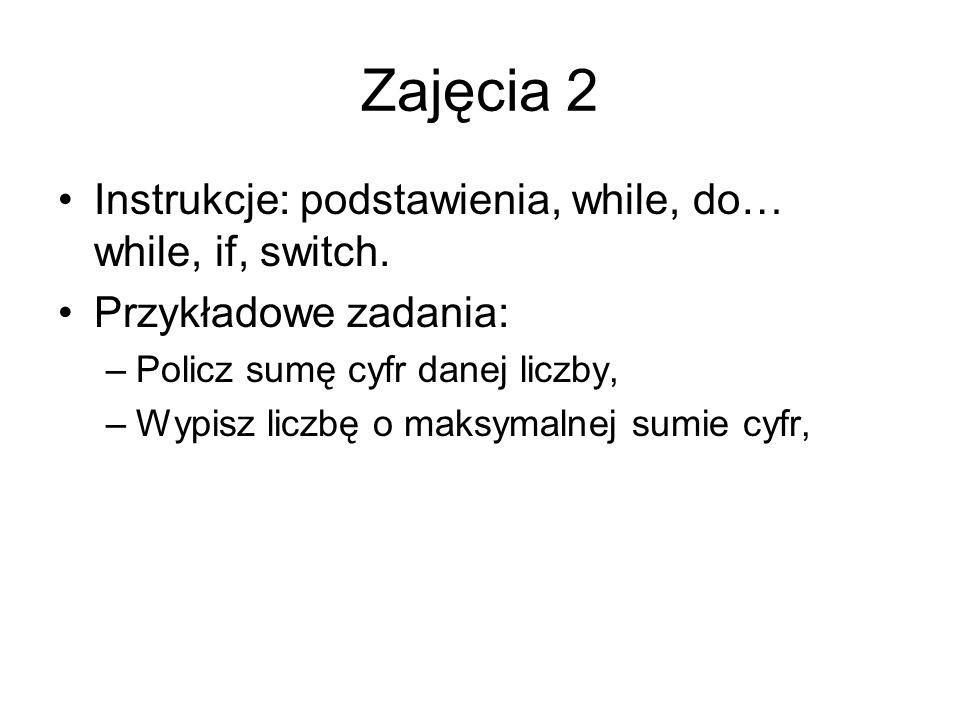 Zajęcia 2 Instrukcje: podstawienia, while, do… while, if, switch.