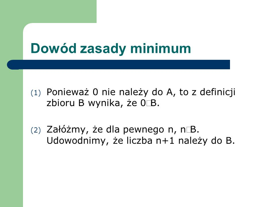 Dowód zasady minimumPonieważ 0 nie należy do A, to z definicji zbioru B wynika, że 0ÎB.