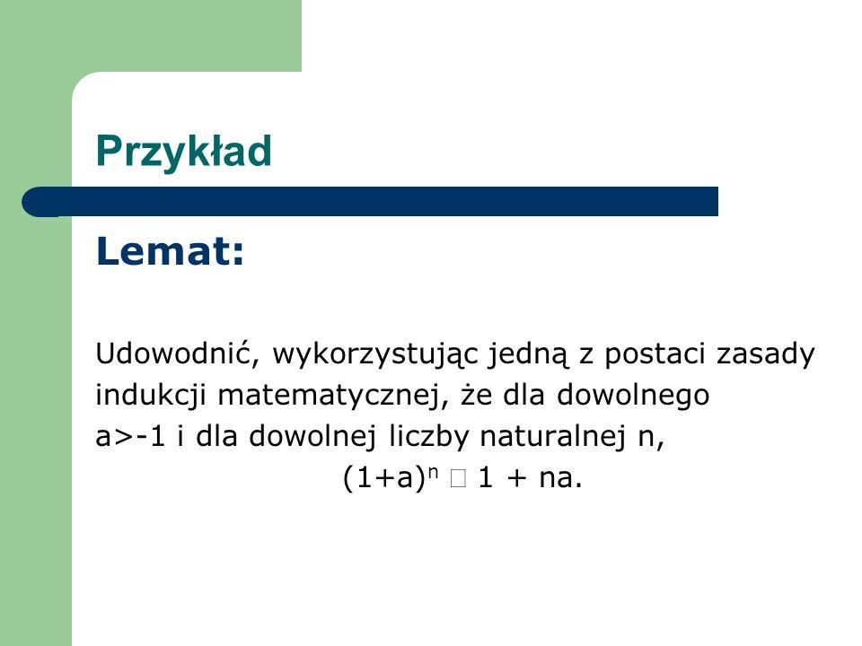 Przykład Lemat: Udowodnić, wykorzystując jedną z postaci zasady