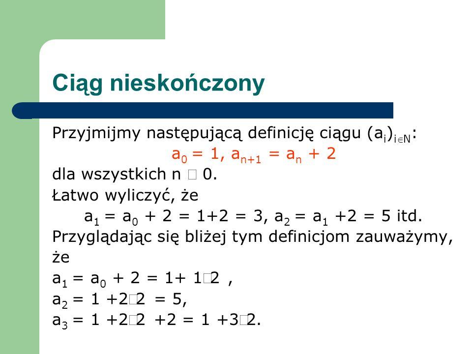 Ciąg nieskończony Przyjmijmy następującą definicję ciągu (ai)iÎN:
