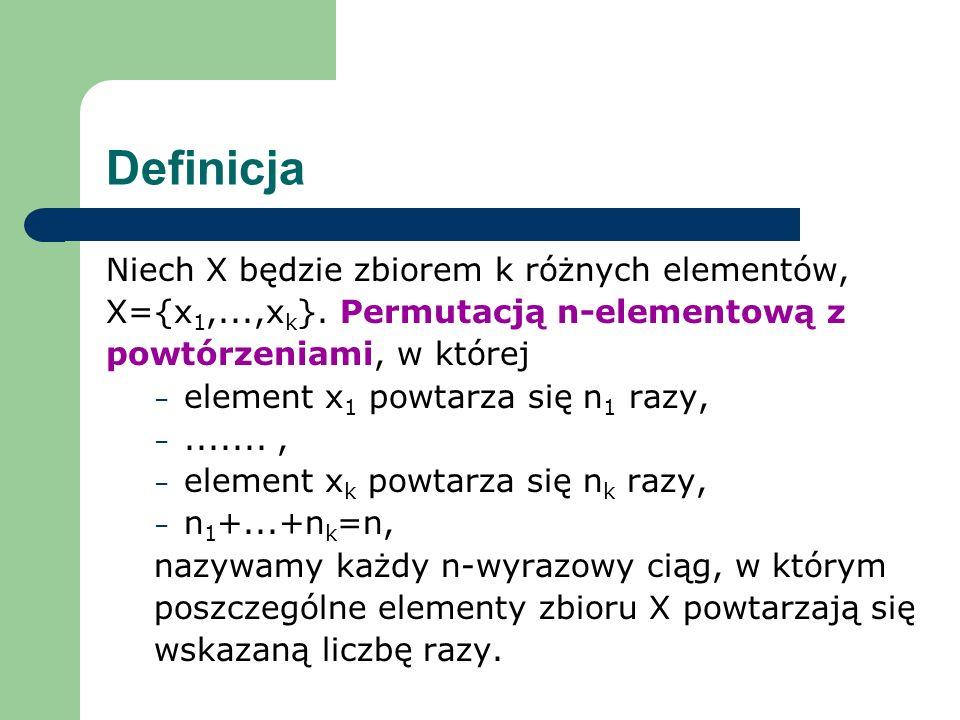 Definicja Niech X będzie zbiorem k różnych elementów,