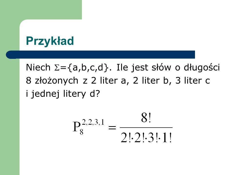 Przykład Niech ={a,b,c,d}. Ile jest słów o długości