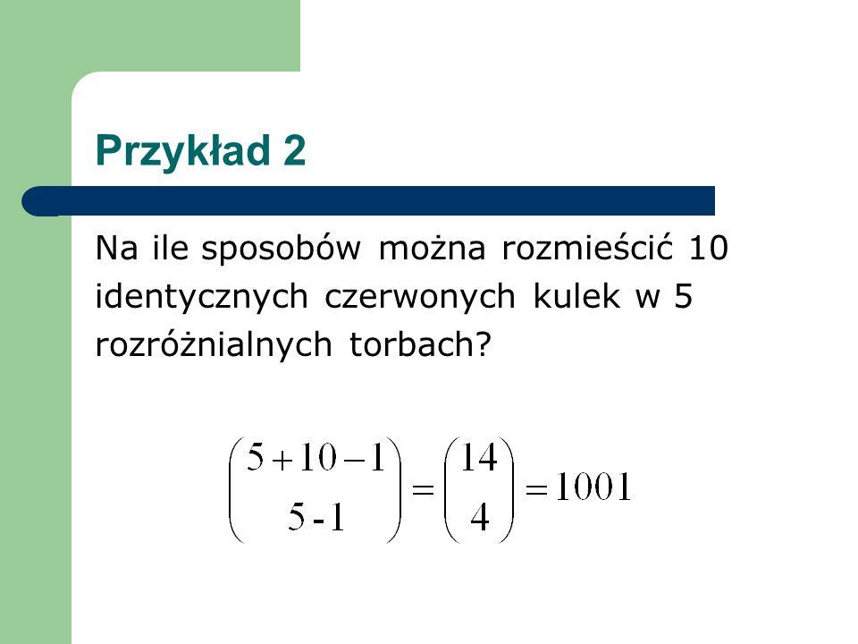 Przykład 2 Na ile sposobów można rozmieścić 10