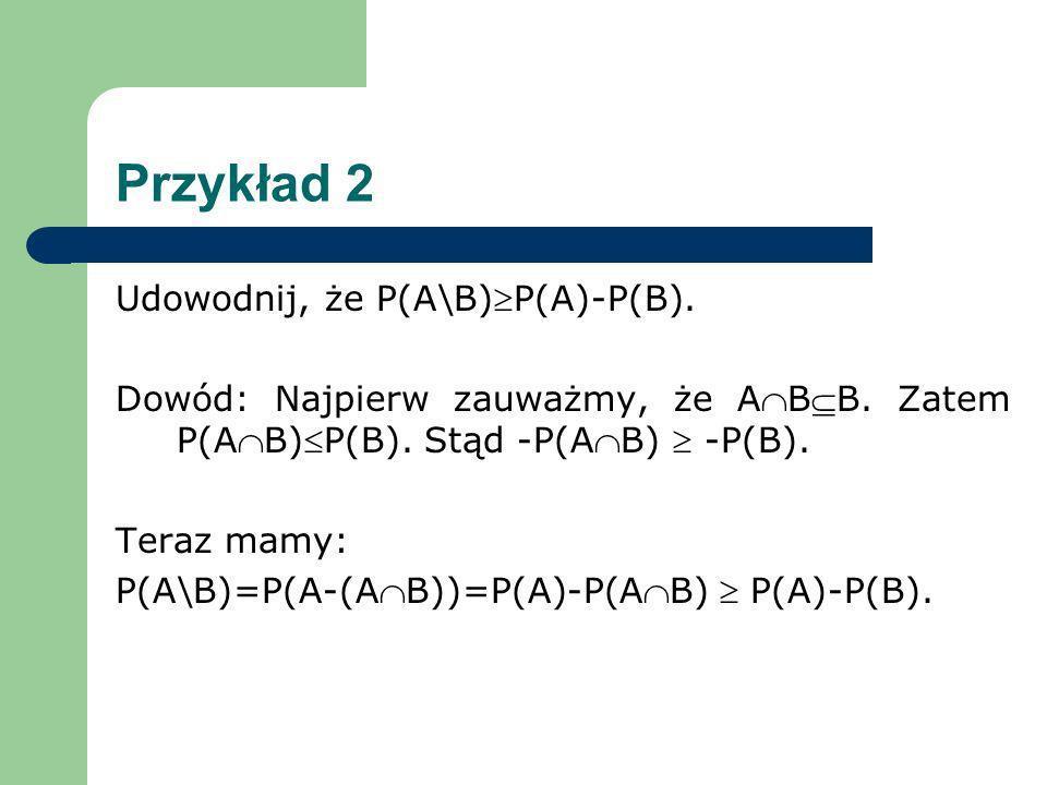 Przykład 2 Udowodnij, że P(A\B)P(A)-P(B).