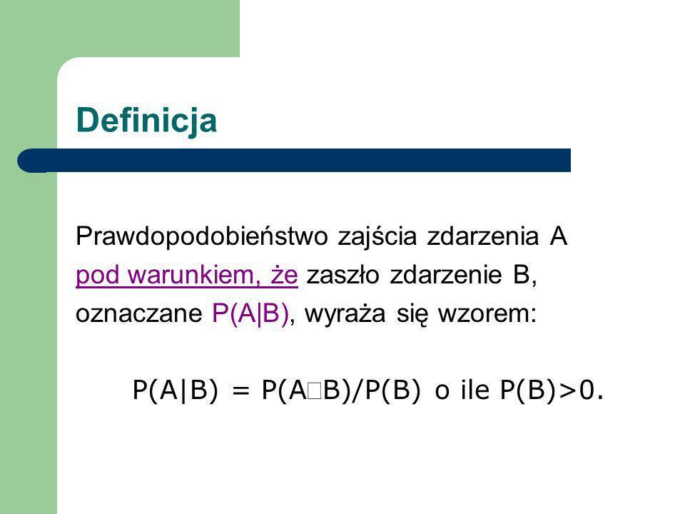P(A|B) = P(AÇB)/P(B) o ile P(B)>0.