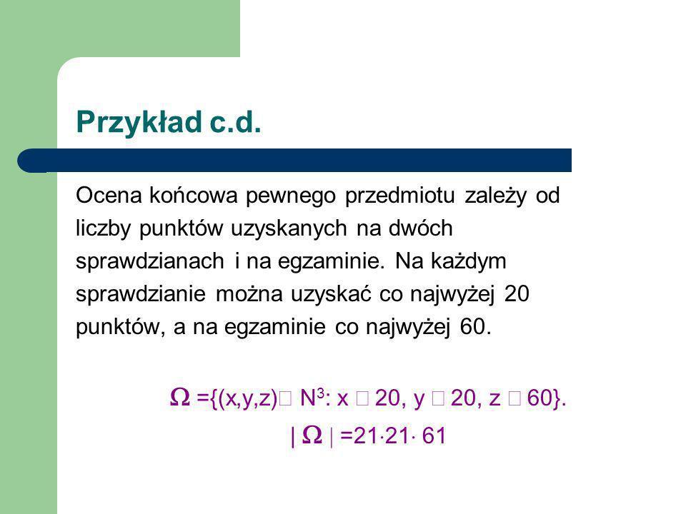Przykład c.d. W ={(x,y,z)Î N3: x £ 20, y £ 20, z £ 60}.