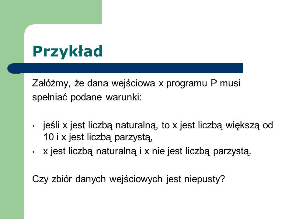 Przykład Załóżmy, że dana wejściowa x programu P musi