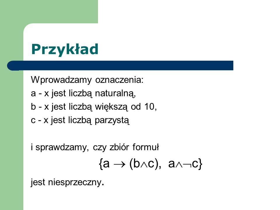 Przykład {a  (bc), ac} Wprowadzamy oznaczenia: