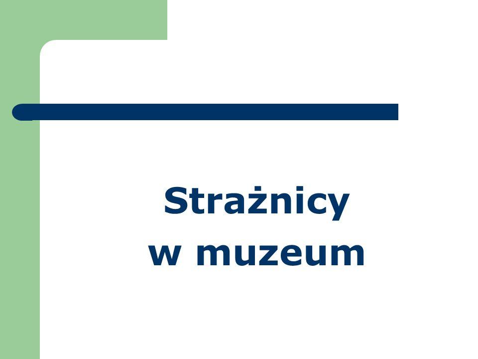 Strażnicy w muzeum
