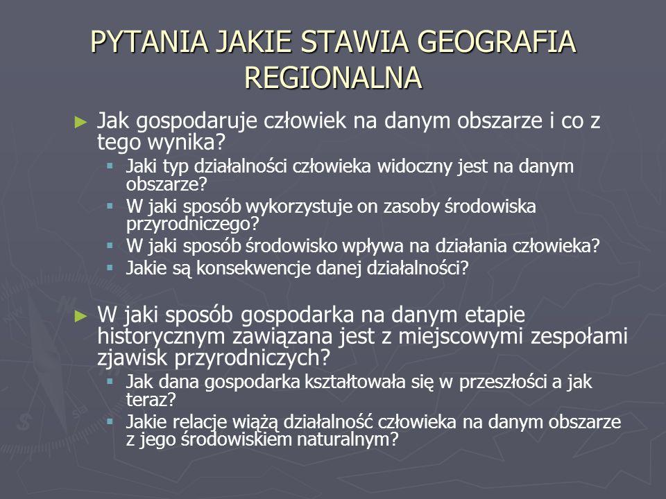 PYTANIA JAKIE STAWIA GEOGRAFIA REGIONALNA