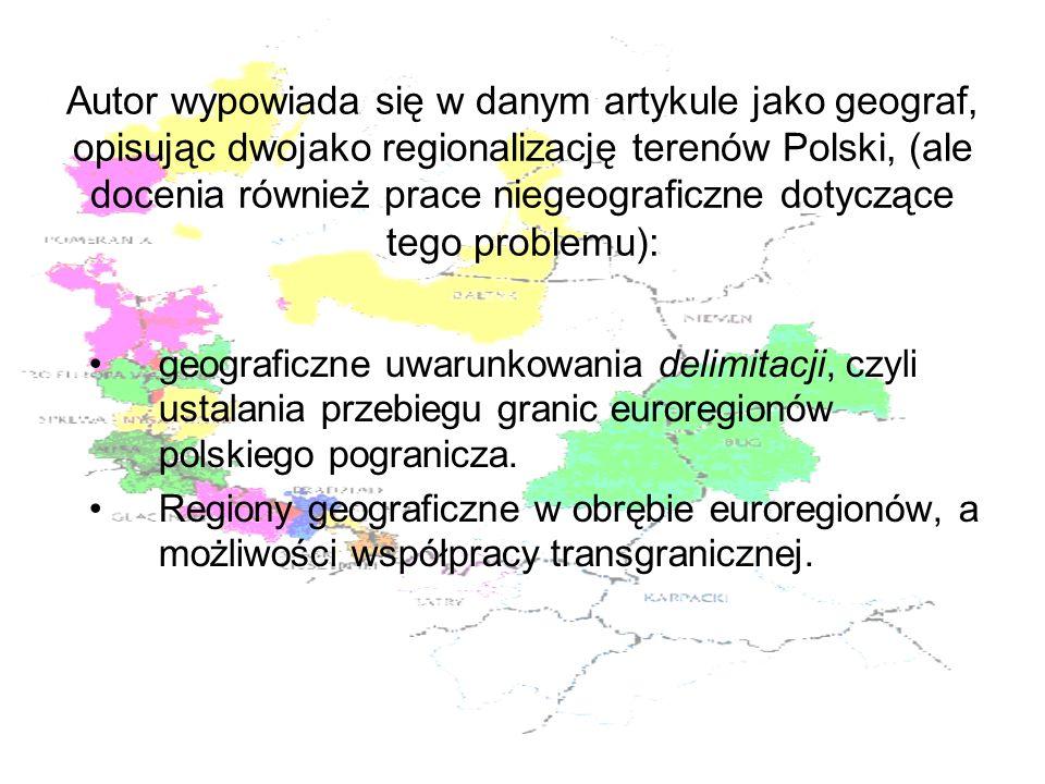Autor wypowiada się w danym artykule jako geograf, opisując dwojako regionalizację terenów Polski, (ale docenia również prace niegeograficzne dotyczące tego problemu):