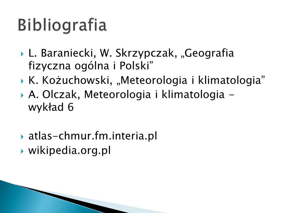 """Bibliografia L. Baraniecki, W. Skrzypczak, """"Geografia fizyczna ogólna i Polski K. Kożuchowski, """"Meteorologia i klimatologia"""