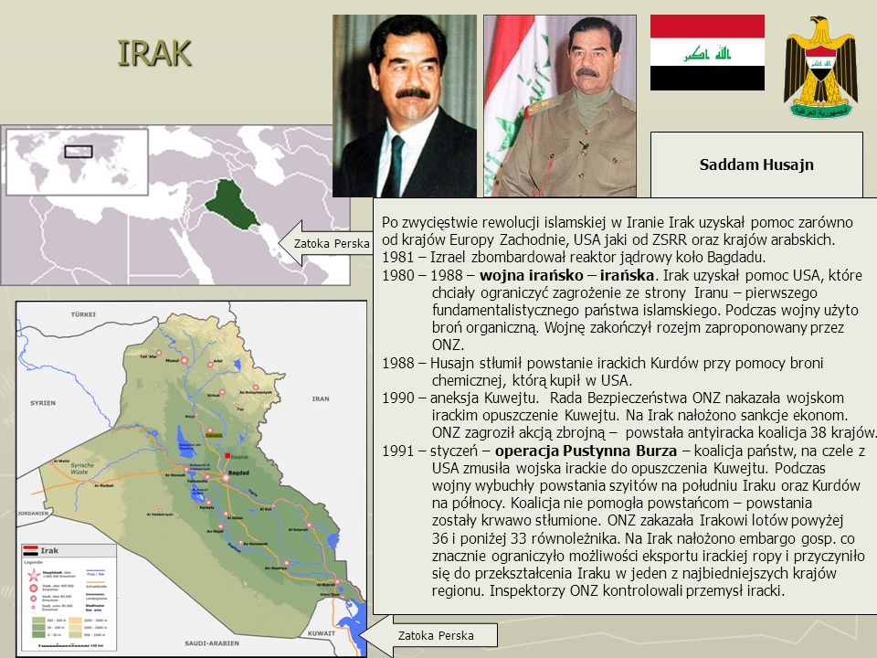 IRAKSaddam Husajn. Po zwycięstwie rewolucji islamskiej w Iranie Irak uzyskał pomoc zarówno.
