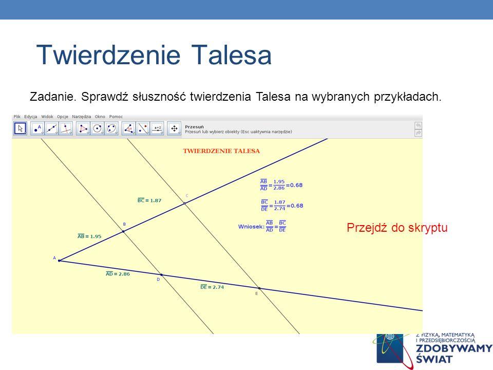 Twierdzenie TalesaZadanie. Sprawdź słuszność twierdzenia Talesa na wybranych przykładach. Przejdź do skryptu.