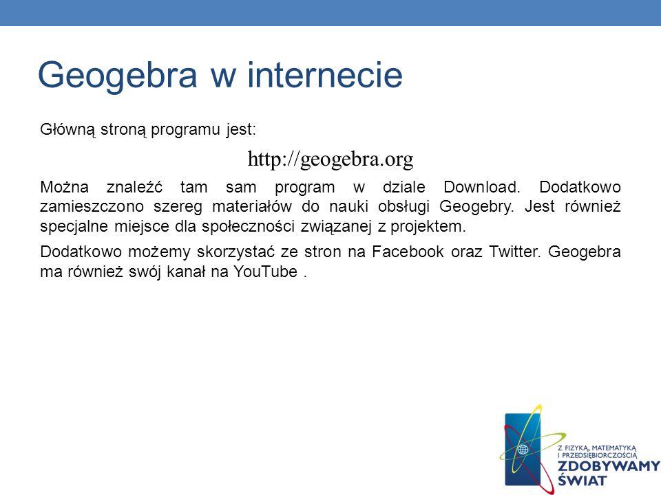 Geogebra w internecie http://geogebra.org Główną stroną programu jest:
