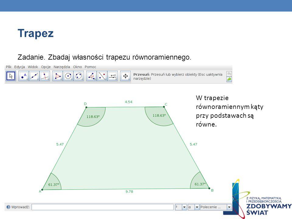 Trapez Zadanie. Zbadaj własności trapezu równoramiennego.