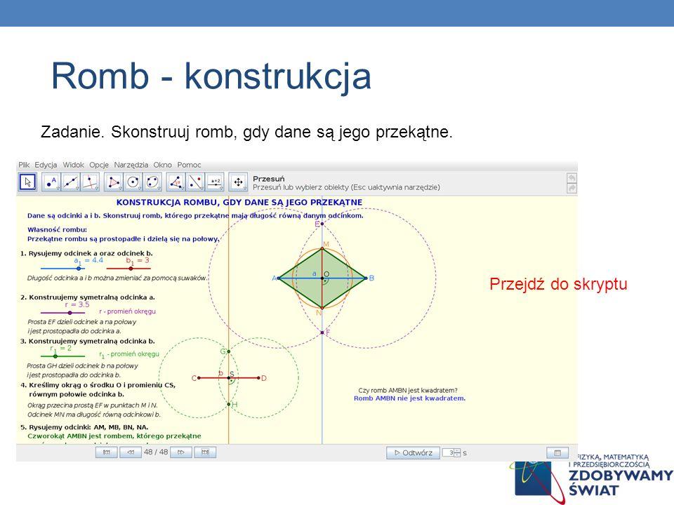Romb - konstrukcja Zadanie. Skonstruuj romb, gdy dane są jego przekątne. Przejdź do skryptu 76