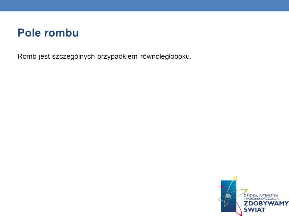 Pole rombu Romb jest szczególnych przypadkiem równoległoboku. 84