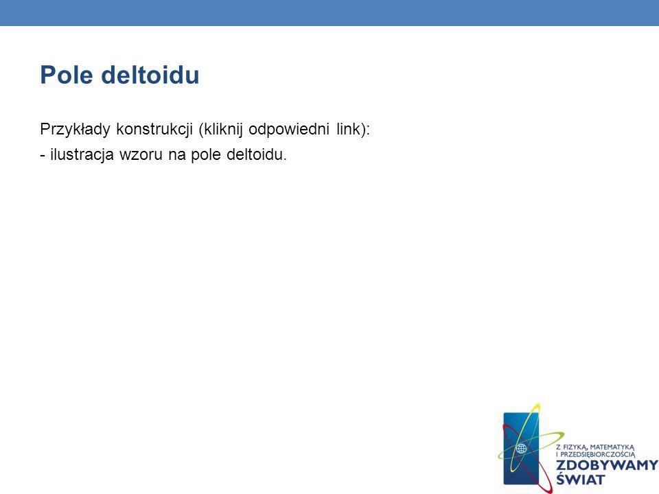 Pole deltoidu Przykłady konstrukcji (kliknij odpowiedni link):