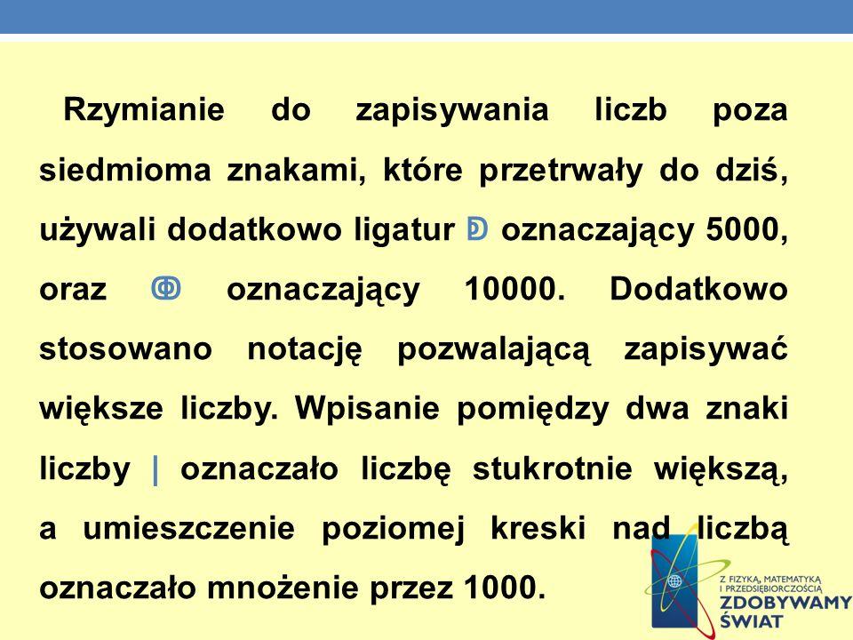Rzymianie do zapisywania liczb poza siedmioma znakami, które przetrwały do dziś, używali dodatkowo ligatur ↁ oznaczający 5000, oraz ↂ oznaczający 10000.